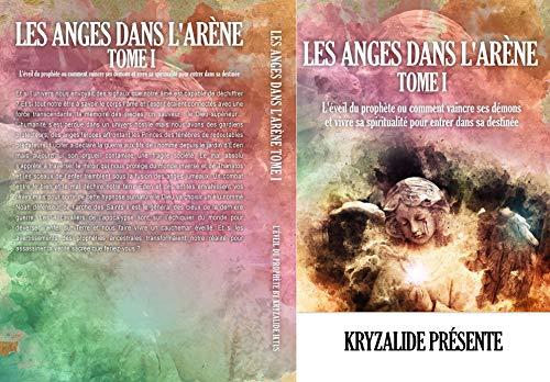 Les anges dans l'arène tome I: L'éveil du prophète (French Edition)