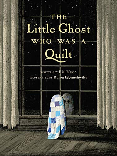 Compare Textbook Prices for The Little Ghost Who Was a Quilt Illustrated Edition ISBN 9780735264472 by Nason, Riel,Eggenschwiler, Byron
