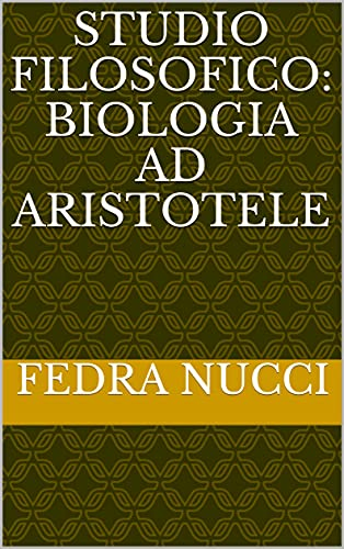 Studio Filosofico: Biologia ad Aristotele (Italian Edition)