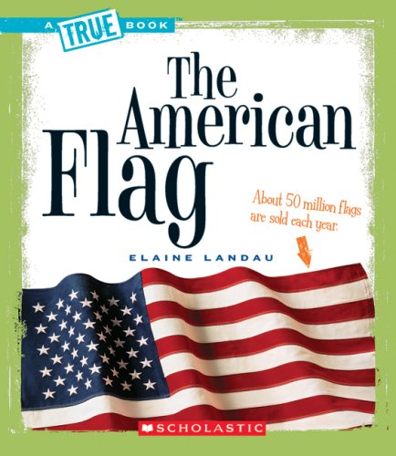 The American Flag (A True Book: American History)