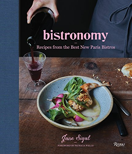 Bistronomy: Recipes from the Best New Paris Bistros