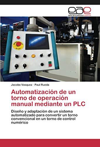 Automatización de un torno de operación manual mediante un PLC: Diseño y adaptación de un sistema automatizado para convertir un torno convencional en un torno de control numérico
