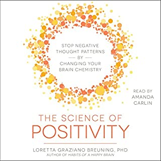 The Science of Positivity                   By:                                                                                                                                 Loretta Graziano Breuning                               Narrated by:                                                                                                                                 Amanda Carlin                      Length: 6 hrs and 24 mins     25 ratings     Overall 4.2