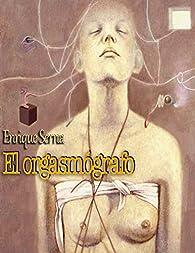 El orgasmógrafo par Enrique Serna