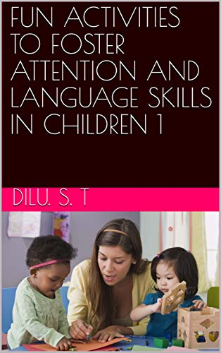 FUN ACTIVITIES TO FOSTER ATTENTION AND LANGUAGE SKILLS IN CHILDREN 1 (English Edition)