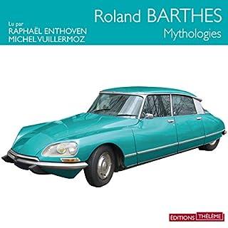 Mythologies                   De :                                                                                                                                 Roland Barthes                               Lu par :                                                                                                                                 Raphaël Enthoven,                                                                                        Michel Vuillermoz                      Durée : 6 h et 21 min     15 notations     Global 4,1
