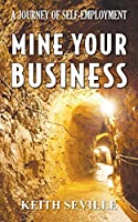 Mine Your Business: A Journey of Self-Employment: Second Edition