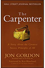 The Carpenter: A Story About the Greatest Success Strategies of All (Jon Gordon) Kindle Edition