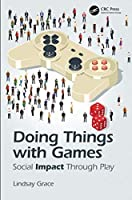 Doing Things with Games: Social Impact Through Play Front Cover