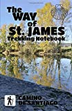 THE WAY OF ST JAMES Trekking Notebook Camino de Santiago: Cute Pilgrims daily Journal with 40 stages, 100 pages to complete 12.85 x 19.84 cm camino Francés, primitivo GR65
