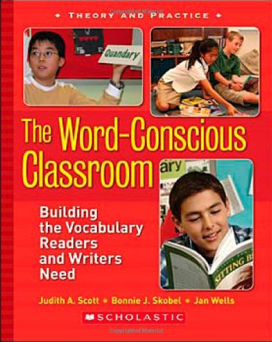 The Word-Conscious Classroom: Building the Vocabulary Readers and Writers Need