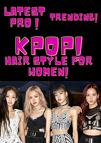 LATEST PRO KPOP HAIRSTYLES : FOR WOMEN , GIRLS , TEENS || 2021-2022 (English Edition)