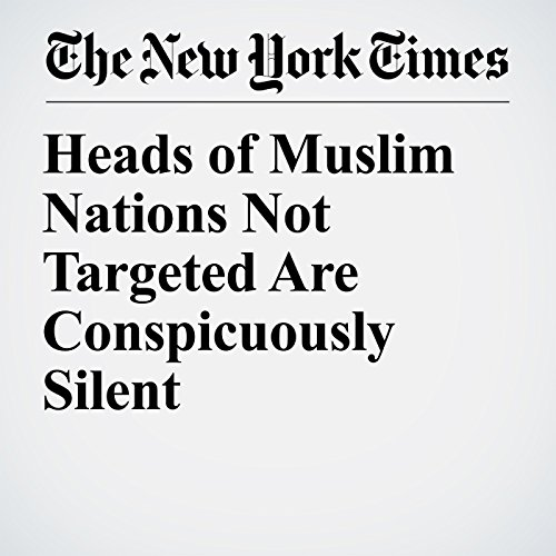 Heads of Muslim Nations Not Targeted Are Conspicuously Silent copertina