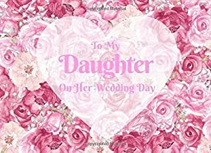 To My Daughter On Her Wedding Day: Unique keepsake gift for your daughter on her wedding day. What I Love About You Book Journal - 25 Colorful ... to show your daughter how much you love her.