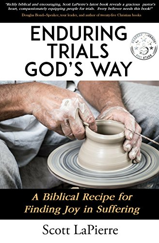 Enduring Trials God's Way: A Biblical Recipe for Finding Joy in Suffering by [Scott LaPierre]
