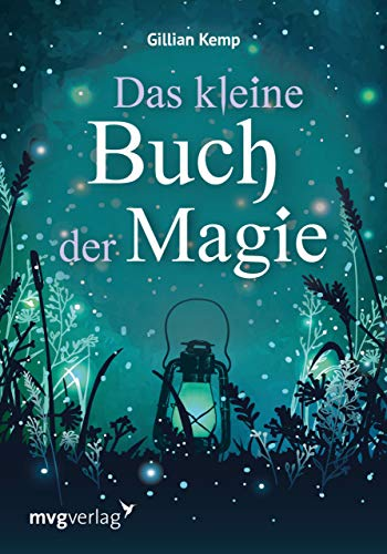 Das kleine Buch der Magie: Liebeszauber und Hexenrituale für Gesundheit, Reichtum und Glück