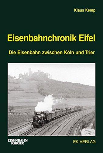 Eisenbahnchronik Eifel - Band 1: Die Eisenbahn zwischen Köln und Trier: Die Eisenbahn zwischen Köln und Trier und die Vennbahn