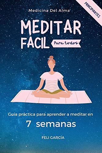 Meditar Fácil Para Todos: Guía Práctica Para Aprender A Meditar En 7 Semanas