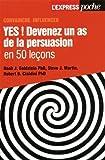 Yes ! Devenez un as de la persuasion en 50 le?ons by Noah J. (Dr) Goldstein (October 22,2012) - Express (L') (October 22,2012)