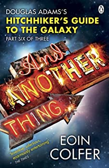 And Another Thing ...: Douglas Adams' Hitchhiker's Guide to the Galaxy. As heard on BBC Radio 4 (Hitchhikers Guide Book 6) by [Eoin Colfer]