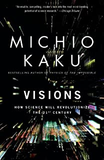 Visions: How Science Will Revolutionize the 21st Century