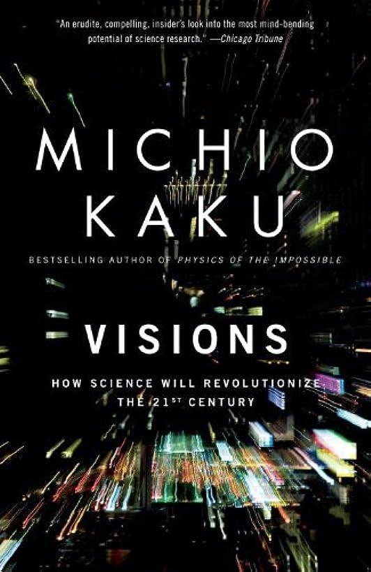 で出来ている望むロビーVisions: How Science Will Revolutionize the 21st Century (English Edition)