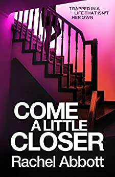 Come A Little Closer: The breath-taking psychological thriller with a heart-stopping ending (Tom Douglas Thrillers Book 7) by [Rachel Abbott]