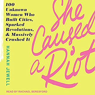 She Caused a Riot     100 Unknown Women Who Built Cities, Sparked Revolutions, and Massively Crushed It              By:                                                                                                                                 Hannah Jewell                               Narrated by:                                                                                                                                 Rachael Beresford                      Length: 11 hrs and 53 mins     5 ratings     Overall 4.0