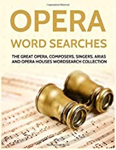 Opera Word Searches: The Great Opera, Composers, Singers, Arias and Opera Houses Wordsearch Collection
