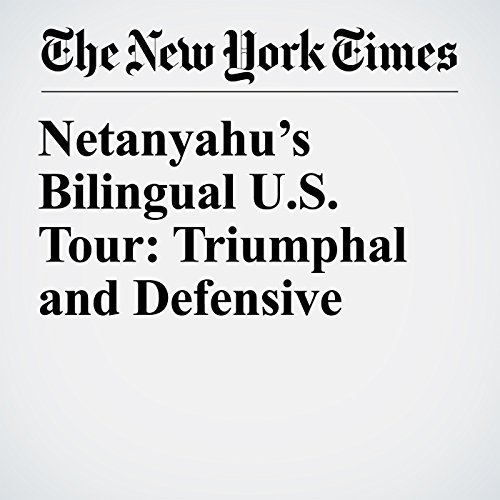 Netanyahu's Bilingual U.S. Tour: Triumphal and Defensive copertina