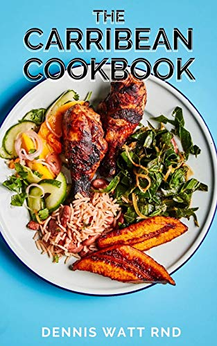 THE CARRIBEAN COOKBOOK: The Complete Guide and Recipes for Carribean Cookbook