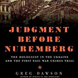 Judgment Before Nuremberg     The Holocaust in the Ukraine and the First Nazi War Crimes Trial              By:                                                                                                                                 Greg Dawson                               Narrated by:                                                                                                                                 Gary Dikeos                      Length: 8 hrs and 3 mins     12 ratings     Overall 3.5