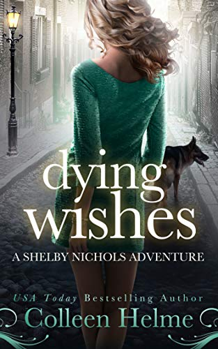 Dying Wishes: A Paranormal Women's Fiction Novel (Shelby Nichols Adventure Book 14) by [Colleen Helme]