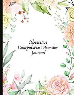 Obsessive Compulsive Disorder Journal: Beautiful Journal To Track Various Moods and Obsessive Compulsive Disorder Symptoms, Energy, Therapy, Coping ... Quotes, Illustrations, Prompts & More!