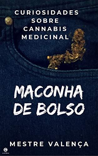 Maconha de bolso: Curiosidades sobre cannabis medicinal (Portuguese Edition)