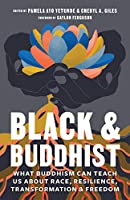 Black and Buddhist: What Buddhism Can Teach Us about Race, Resilience, Transformation, and Freedom