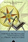 Nouveau dictionnaire thématique illustré de la Franc-Maçonnerie