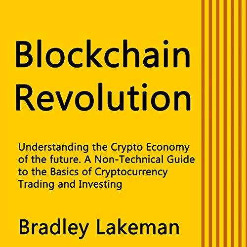 Blockchain Revolution     Understanding the Crypto Economy of the Future. A Non-Technical Guide to the Basics of Cryptocurrency Trading and Investing              By:                                                                                                                                 Bradley Lakeman                               Narrated by:                                                                                                                                 Robert Plank                      Length: 1 hr and 36 mins     1 rating     Overall 3.0