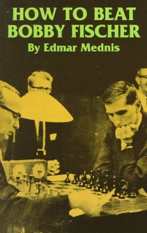 How to Beat Bobby Fischer (Dover Chess) by Edmar Mednis (1997-07-10)