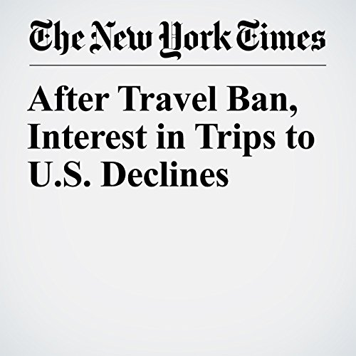 After Travel Ban, Interest in Trips to U.S. Declines copertina