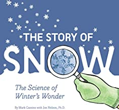 The Story of Snow: The Science of Winter's Wonder (Weather Books for Kids, Winter Children's Books, Science Kids Books)