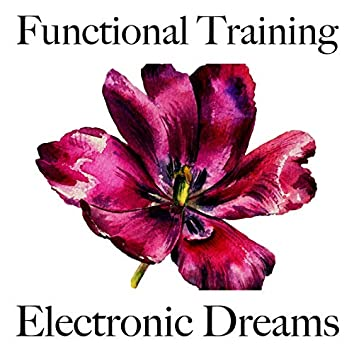 Functional Training: Electronic Dreams - The Best Sounds For Working Out