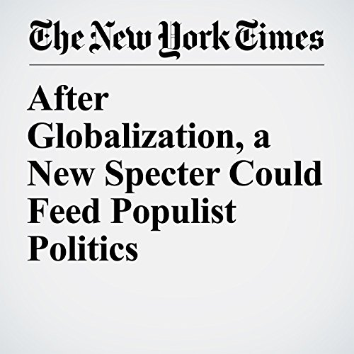 After Globalization, a New Specter Could Feed Populist Politics copertina