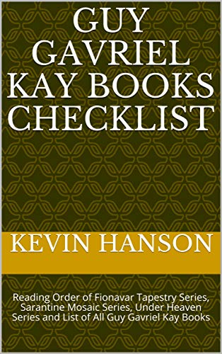 Guy Gavriel Kay Books Checklist: Reading Order of Fionavar Tapestry Series, Sarantine Mosaic Series, Under Heaven Series and List of All Guy Gavriel Kay Books (English Edition)