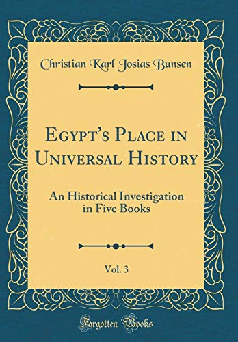 Egypt's Place in Universal History, Vol. 3: An Historical Investigation in Five Books (Classic Reprint)