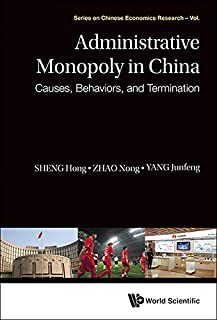Administrative Monopoly in China:Causes, Behaviors, and Termination (Series on Chinese Economics Research Book 10)