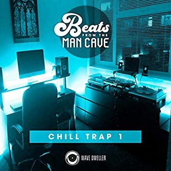 Beats from the Man Cave (Chill Trap 1)