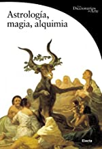 Astrología, magia y alquimia (DICCIONARIOS DEL ARTE) (Spanish Edition)