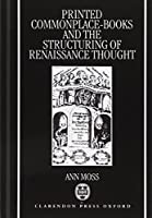 Printed Commonplace-Books and the Structuring of Renaissance Thought by Ann Moss(1996-05-23)