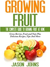 Fruit Growing - The Complete Guide To Growing Fruit At Home: Color Edition